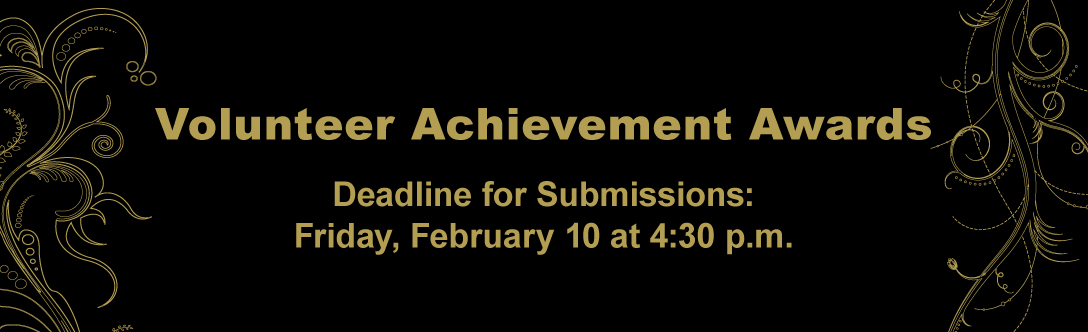 Volunteer Achievement Awards Deadline for Submissions Friday, February 10 at 4:30 p.m.